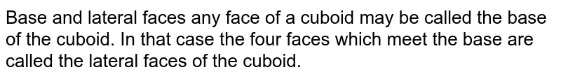 Base and lateral faces any face of a cuboid may be called the base of the cuboid. In that case the four faces which meet the base are called the lateral faces of the cuboid.
