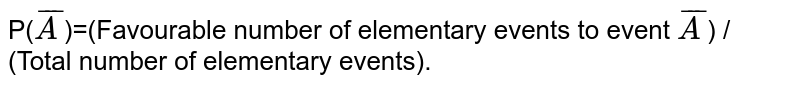 P(`barA`)=(Favourable number of elementary events to event `bar A`) / (Total number of elementary events).