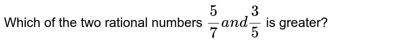 Which of the two rational   numbers `5/7a n d3/5` is greater?