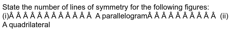 State the number of lines   of symmetry for the following figures: (i)   A parallelogram (ii) A   quadrilateral