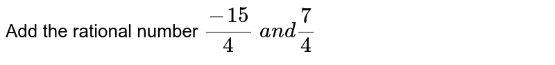 Add the rational number `(-15)/4\ a n d7/4`