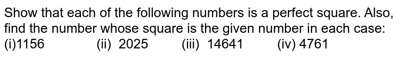 Show that each of the following numbers is a   perfect square. Also, find the number whose square is the given number in   each case:    (i)1156 (ii) 2025   (iii) 14641 (iv) 4761