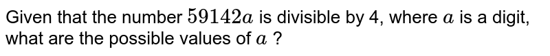 Given that the number `  59142 a ` is divisible by 4, where `a` is a digit, what are the possible values of `a` ?