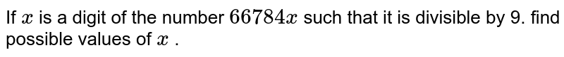 If `x` is a digit of the number `  66784 x ` such that it   is divisible by 9. find possible values of `x` .