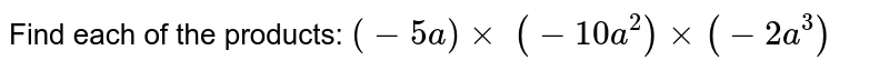 Find each of the products: `(-5a)xx\ (-10 a^2)xx(-2a^3)`
