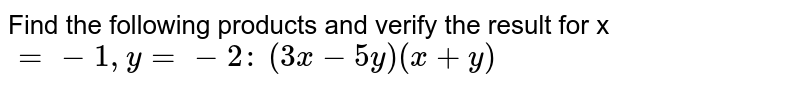 Find the following products and verify the   result for x `=-1, y=-2:`  `(3x-5y)(x+y)`