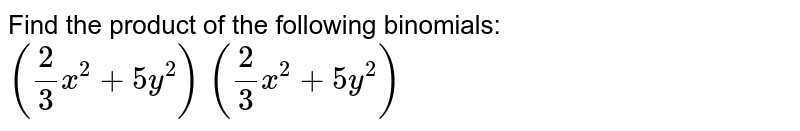 Find the product of the following binomials: `(2/3x^2+5y^2)\ (2/3x^2+5y^2)`