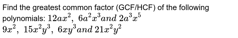 Find the greatest common factor (GCF/HCF) of   the following polynomials:  `12 a x^2,\ 6a^2x^3a n d\ 2a^3x^5`      `9x^2,\ 15 x^2y^3,\ 6x y^3a n d\ 21 x^2y^2`