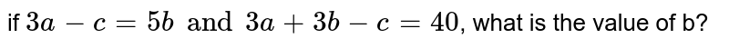 if `3a-c=5b and 3a+3b-c=40`, what is the value of b?