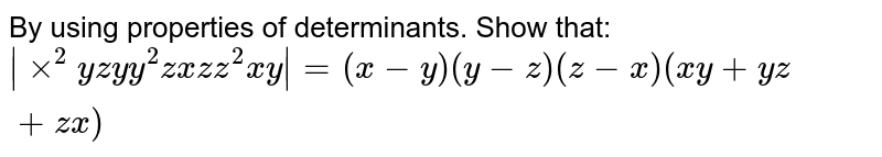 By using properties of determinants. Show that: `|xx^2y z y y^2z x z z^2x y|=(x-y)(y-z)(z-x)(x y+y z+z x)`