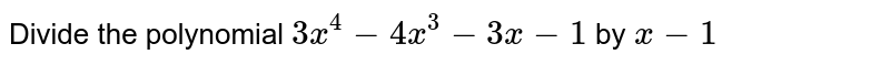 Divide the polynomial `3x^4-4x^3-3x-1`  by  `x-1`