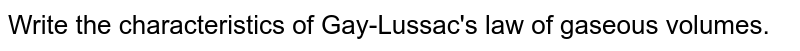 Write the characteristics of Gay-Lussac's law of gaseous volumes.