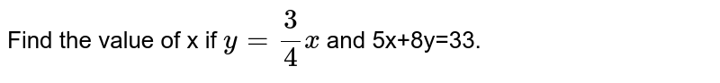 Find the  value of x if `y=(3)/(4)x` and 5x+8y=33.