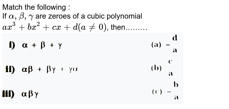 Match the following : <br> If `alpha,beta,gamma` are zeroes of a cubic polynomial <br> `ax^3+bx^2+cx+d(a ne 0)`, then