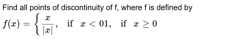 """Find all points of discontinuity of f, where f is   defined by `f(x)={x/(