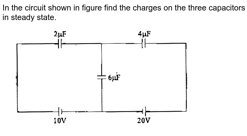 """In the circuit shown in figure find the charges on the three capacitors in steady state. <br> <img src=""""https://d10lpgp6xz60nq.cloudfront.net/physics_images/GAL_PHY_V03A_ECE_C02_S01_027_Q01.png"""" width=""""80%"""">"""