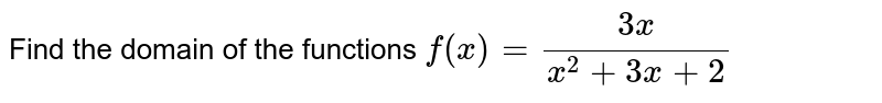 Find the domain of the functions `f(x) = (3x)/(x^(2) + 3x +2)`