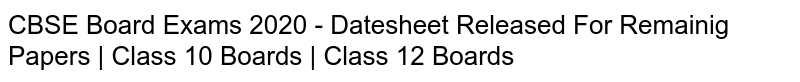 CBSE Board Exams 2020 - Datesheet Released For Remainig Papers | Class 10 Boards | Class 12 Boards