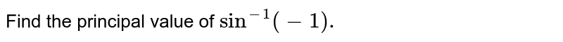 Find the principal value of `sin^(-1)(-1).`