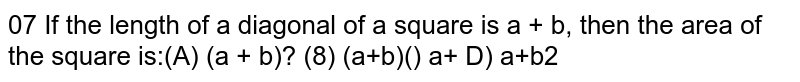 If the length of a diagonal of a square is `a+b` then the area of the square is