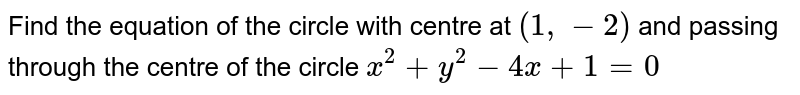 Find the equation of the circle with centre at `(1,-2)` and passing through the centre of the circle `x^2+y^2-4x+1=0`