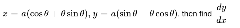 `x = a (cos theta + theta sin theta), y = a (sin theta - theta cos theta)`. then find `dy/dx`