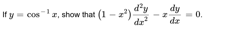 If `y = cos^(-1) x`, show that `(1 - x^2) (d^2y)/(dx^2) - x(dy)/(dx) = 0`.