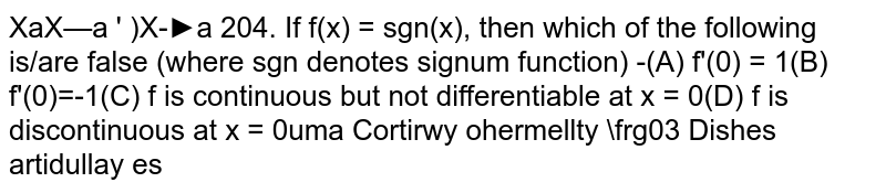 If `f(x) = sgn(x^5)`, then which of the following is/are false (where sgn denotes signum function)