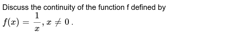 Discuss the continuity of the function f defined by `f(x)=1/x , x!=0` .