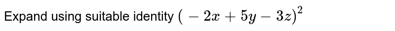 Expand using suitable identity `(-2x+5y-3z)^2`