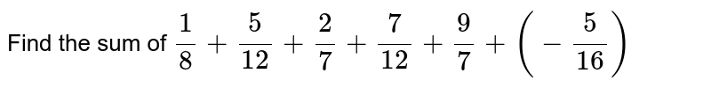 Find the sum of `1/8+5/12+2/7+7/12+9/7+(-5/16)`