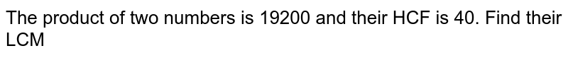 The product of two numbers is 19200 and their HCF is 40. Find their LCM