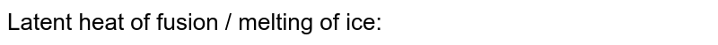Latent heat of fusion / melting of ice: