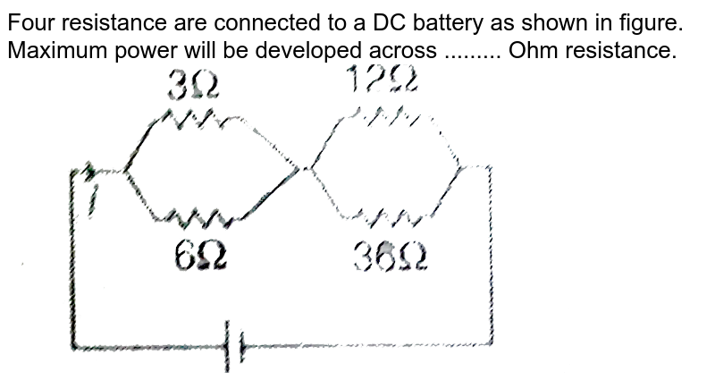 """Four resistance are connected to a DC battery as shown in figure. Maximum power will be developed across ......... Ohm resistance. <br> <img src=""""https://d10lpgp6xz60nq.cloudfront.net/physics_images/MPP_PHY_C17_E01_077_Q01.png"""" width=""""80%"""">"""