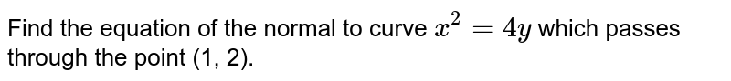 Find the equation of the normal to curve `x^2=4y` which passes   through the point (1, 2).