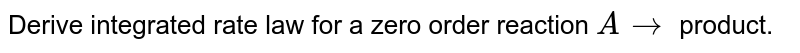 Derive integrated rate law for a zero order reaction `A rarr` product.
