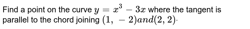 Find a point on the curve `y=x^3-3x` where the tangent is parallel to the chord joining `(1,-2)a n d(2,2)dot`