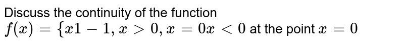 Discuss the continuity of the function  `f(x)={x1-1,x >0,x=0x<0` at the point `x=0`