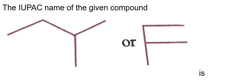 """The IUPAC name of the given compound  <br> <img src=""""https://d10lpgp6xz60nq.cloudfront.net/physics_images/NAR_CHM_V05_XI_C02_E01_036_Q01.png"""" width=""""80%"""">  is"""