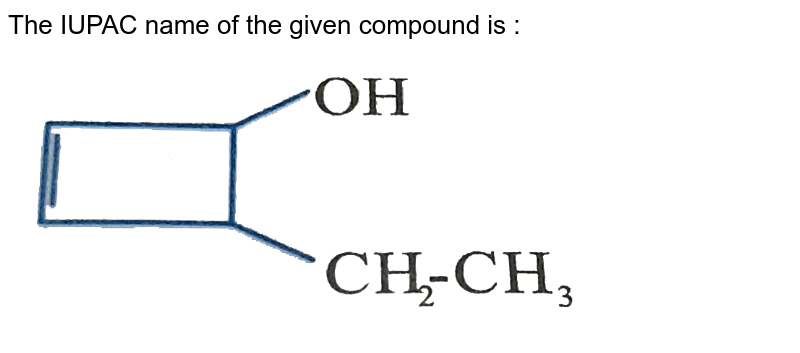 """The IUPAC name of the given compound is :  <br>  <img src=""""https://d10lpgp6xz60nq.cloudfront.net/physics_images/NAR_CHM_V05_XI_C02_E01_065_Q01.png"""" width=""""80%"""">"""