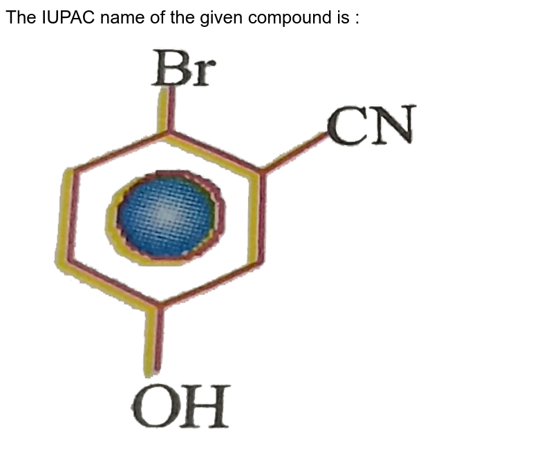 """The IUPAC name of the given compound is :   <br>  <img src=""""https://d10lpgp6xz60nq.cloudfront.net/physics_images/NAR_CHM_V05_XI_C02_E01_072_Q01.png"""" width=""""80%"""">"""