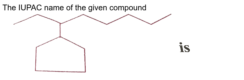 """The IUPAC name of the given compound  <br>  <img src=""""https://d10lpgp6xz60nq.cloudfront.net/physics_images/NAR_CHM_V05_XI_C02_E01_120_Q01.png"""" width=""""80%"""">"""
