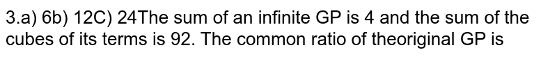 The sum of an infinite `GP` is `4` and the sum of the cubes of its terms is `92.` The common ratio of the original `GP` is