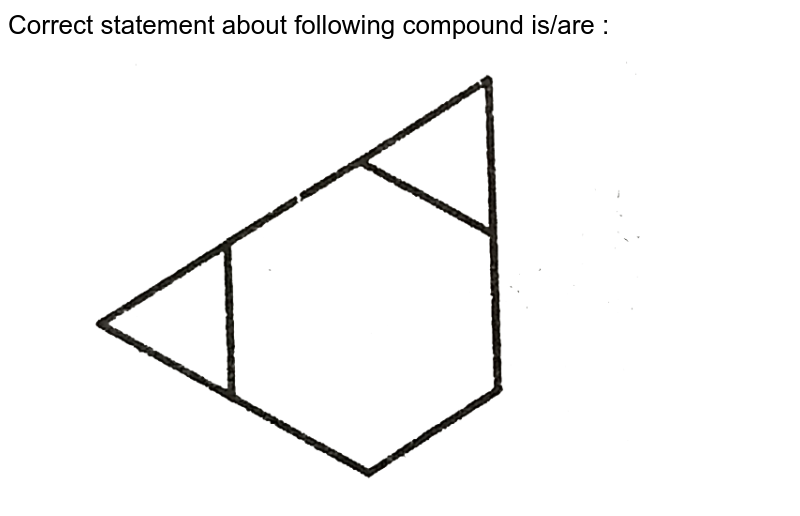 """Correct statement about following compound is/are :<br> <img src=""""https://d10lpgp6xz60nq.cloudfront.net/physics_images/GRB_ORG_CHM_V02_QB_C03_E01_197_Q01.png"""" width=""""80%"""">"""