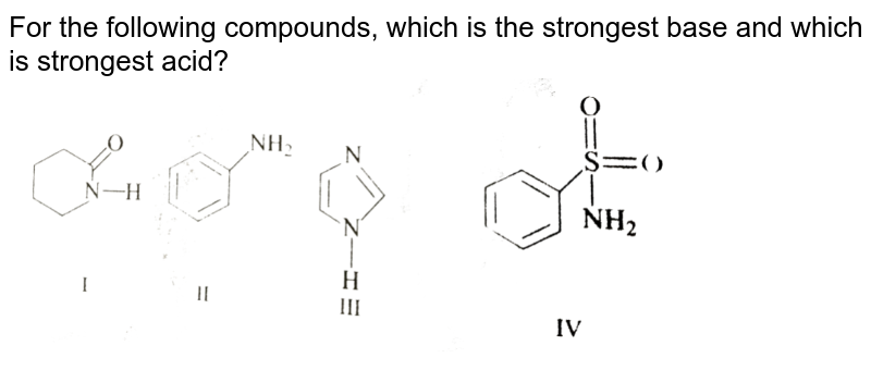 """For the following compounds, which is the strongest base and which is strongest acid?  <br> <img src=""""https://d10lpgp6xz60nq.cloudfront.net/physics_images/GRB_CHM_ORG_HP_C08_E01_075_Q01.png"""" width=""""80%"""">"""
