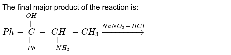 """The final major product of the reaction is: <br> `Ph-overset(OH)overset(