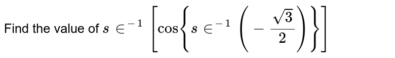 Find the value of  `s in^(-1)[cos{s in^(-1)(-(sqrt(3))/2)}]`