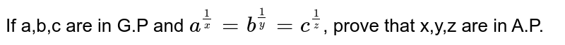 If a,b,c are in G.P and `a^((1)/(x))=b^((1)/(y))=c^((1)/(z))`, prove that x,y,z are in A.P.