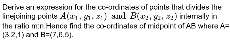 """Derive an expression for the coordinates of a point that divides the line joining points `A(x_1,y_1,z_1)"""" and """"B(x_2,y_2,z_2)` internally in the ratio m : n."""