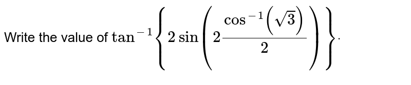 Write the value of `tan^(-1){2sin(2cos^(-1)(sqrt(3))/2)}dot`